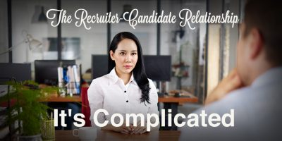 The recruiter-candidate relationship. It's complicated.