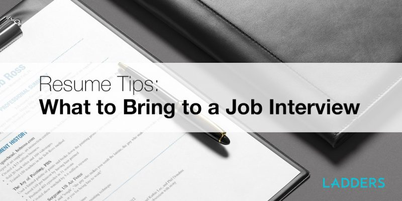 resume tips what to bring to a job interview ladders