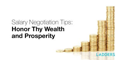 Salary Negotiation Tips: Honor Thy Wealth and Prosperity