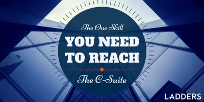 The One Skill You Need to Reach the C-Suite