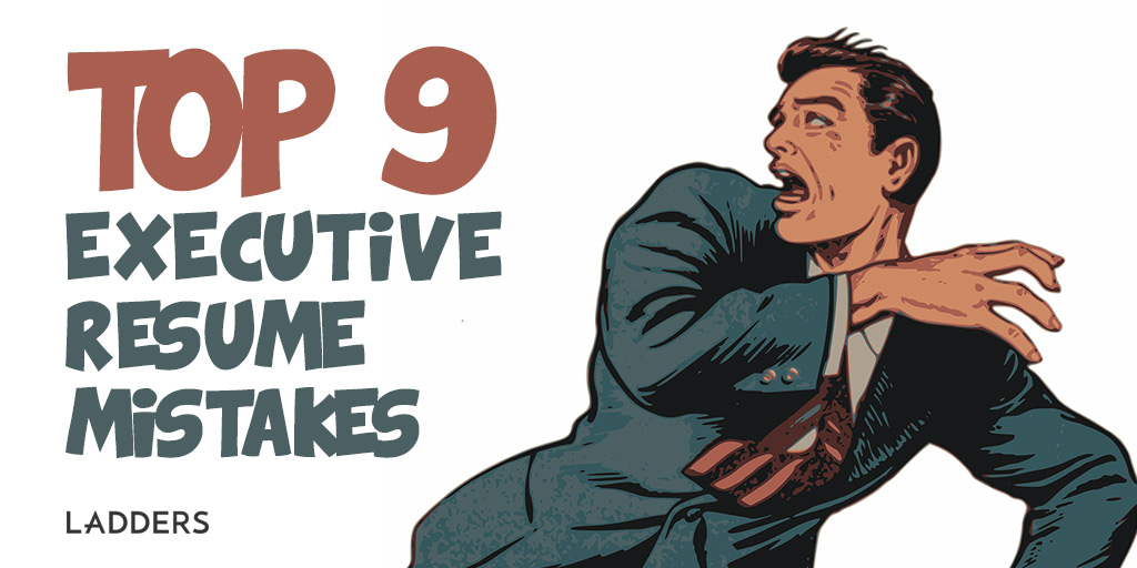 top nine executive resume mistakes ladders