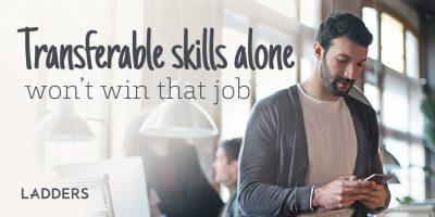 Transferable Skills Alone Won't Win That Job