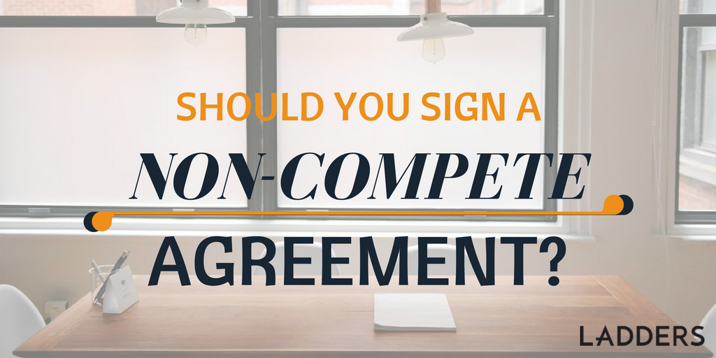 What If They Want Me To Sign A Non Compete Agreement Ladders