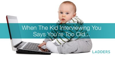 When the Kid Interviewing You Says You're Too Old…